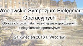 """I Wrocławskie Sympozjum Pielęgniarek Operacyjnych """"Oblicza chirurgii małoinwazyjnej we współczesnym pielęgniarstwie operacyjnym"""""""